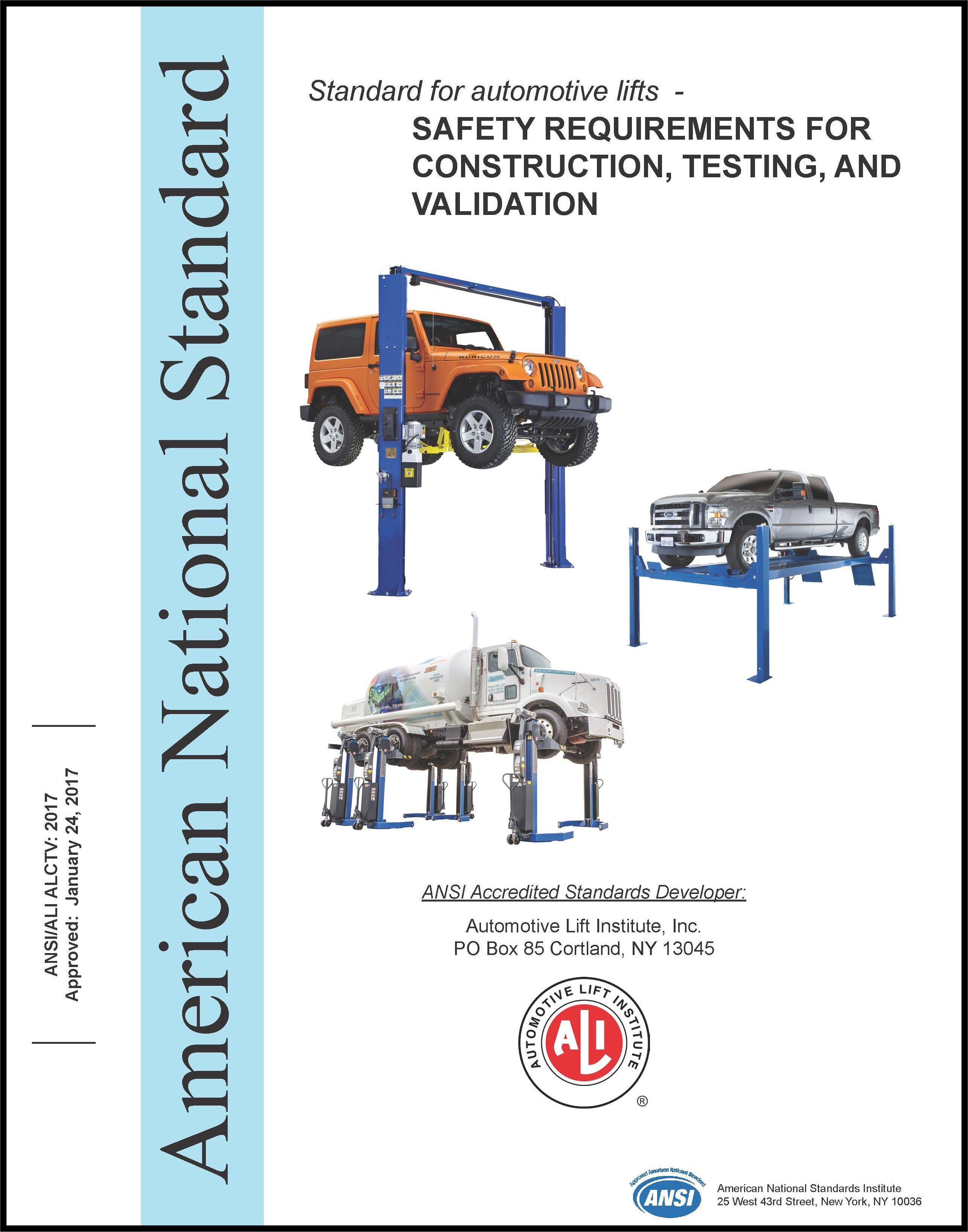 ansi/ali alctv is the safety standard covering vehicle lift design,  construction, testing and validation  the current edition, ansi/ali alctv:  2017,